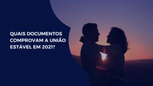 Quais documentos comprovam a união estável em 2021?